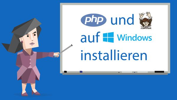 PHP & Composer auf Windows installieren - Step by Step
